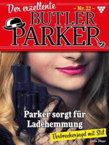 Der exzellente Butler Parker 22 – Kriminalroman: Parker sorgt für Ladehemmung