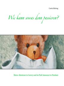 Wie kann sowas denn passieren?: Bären-Abenteuer in Garrey und im Park Sanssouci in Potsdam