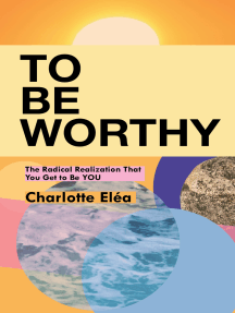 To Be Worthy: The Radical Realization That You Get to Be YOU