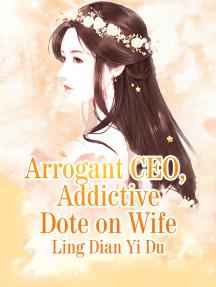 Arrogant CEO Addictive Dote on Wife: Volume 5