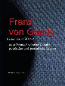 Franz von Gaudy: Gesammelte Werke oder Franz Freiherrn Gaudys poetische und prosaische Werke