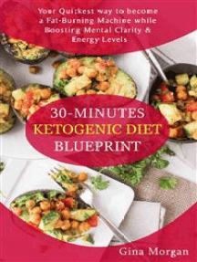 30 Minutes Ketogenic Diet Blueprint: Quickiest way to become a Fat-Burning Machine while  Boosting Mental Clarity and Energy Levels
