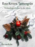 Rote Kerzen, Tannengrün: Weihnachtsgeschichten für den Advent