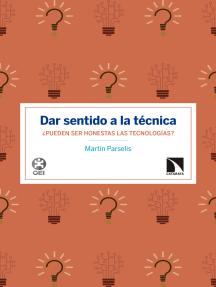 Dar sentido a la técnica: ¿Pueden ser honestas las tecnologías?