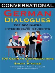Conversational German Dialogues For Beginners and Intermediate Students: 100 German Conversations and Short Stories Conversational German Language Learning Books - Book 1