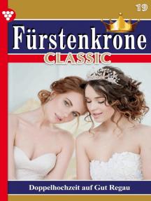 Fürstenkrone Classic 19 – Adelsroman: Doppelhochzeit auf Gut Regau