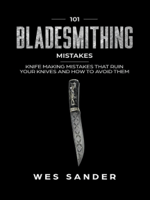 101 Bladesmithing Mistakes: Knife Making Mistakes That Ruin Your Knives and How to Avoid Them