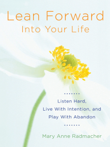 Lean Forward Into Your Life: Listen Hard, Live with Intention, and Play with Abandon