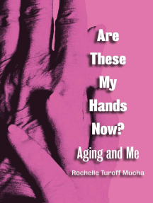 Are These My Hands Now?: Aging and Me