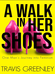 A Walk in Her Shoes: One Man's Journey into Feminism