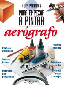 Guías Parramón para empezar a pintar. Aerógrafo