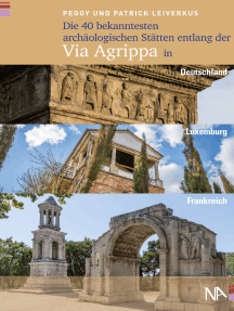 Die 40 bekanntesten archäologischen Stätten entlang der Via Agrippa in Deutschland, Luxemburg und Frankreich