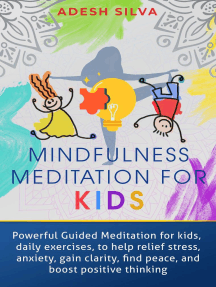 Mindfulness Meditation For Kids: Powerful Guided Meditations For Kids, Daily Exercises To Help Relieve Stress, Anxiety, Gain Clarity, Find Peace And Boost Positive Thinking