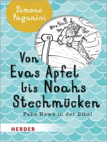 Von Evas Apfel bis Noahs Stechmücken: Fake News in der Bibel