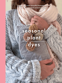 Seasonal Plant Dyes: Creating year round colour from plants, beautiful textile projects