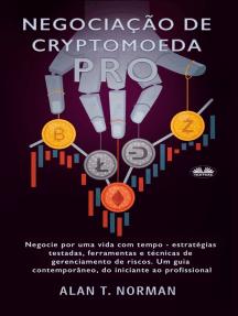 Negociação De Cryptomoeda Pró: Negocie Por Uma Vida Com Tempo-Estratégias Testadas Ferramentas E Técnicas De Gerenciamento De Risco