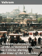 Vahram's chronicle of the Armenian kingdom in Cilicia, during the time of the Crusades