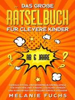 Das große Rätselbuch für clevere Kinder (ab 6 Jahre). Geniale Rätsel und brandneue Knobelspiele für Mädchen und Jungen. Logisches Denken und Konzentration spielend einfach steigern