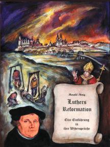 Luthers Reformation.: Eine Einführung in ihre Widersprüche