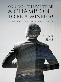 You Don't Have to Be a Champion... to Be a Winner!: A journey from Xerox to F1
