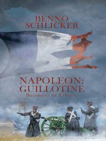 Napoleon: Guillotine: Bayonets of Liberty