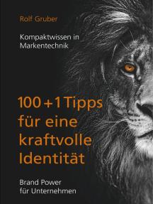 100+1Tipps für eine kraftvolle Identität: Brand Power für Unternehmen