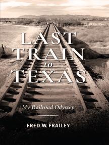 Last Train to Texas: My Railroad Odyssey