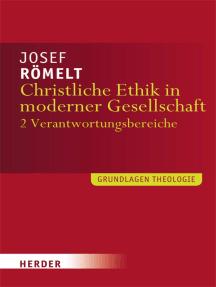 Christliche Ethik in moderner Gesellschaft: Band 2: Lebensbereiche