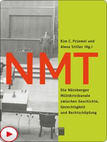 NMT: Die Nürnberger Militärtribunale zwischen Geschichte, Gerechtigkeit und Rechtschöpfung