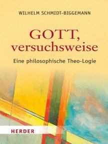Gott, versuchsweise: Eine philosophische Theo-Logie
