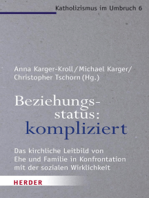Beziehungsstatus: kompliziert: Das kirchliche Leitbild von Ehe und Familie in Konfrontation mit der sozialen Wirklichkeit