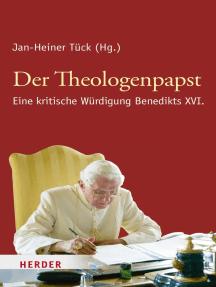 Der Theologenpapst: Eine kritische Würdigung Benedikts XVI.
