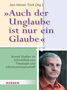 """""""Auch der Unglaube ist nur ein Glaube"""": Arnold Stadler im Schnittfeld von Theologie und Literaturwissenschaft"""