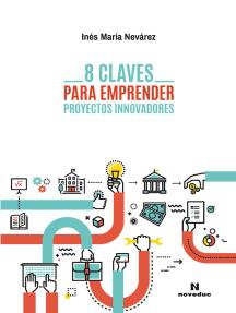 8 claves para emprender proyectos innovadores: Guía de acceso a crédito y financiamiento para emprendedores