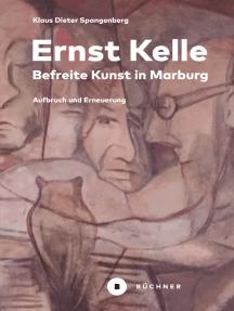 Ernst Kelle – Befreite Kunst in Marburg: Aufbruch und Erneuerung