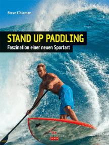 Stand Up Paddling: SUP - Faszination einer neuen Sportart