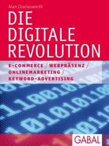 Die digitale Revolution: E-Commerce. Branding. Content. Netzwerke. Online-Marketing