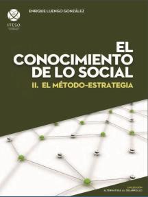 El conocimiento de lo social: II. El método-estrategia