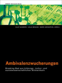 Ambivalenzwucherungen: Breaking Bad aus bildungs-, kultur- und sozialwissenschaftlichen Blickwinkeln