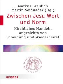 Zwischen Jesu Wort und Norm: Kirchliches Handeln angesichts von Scheidung und Wiederheirat