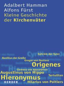 Kleine Geschichte der Kirchenväter: Einführung in Leben und Werk
