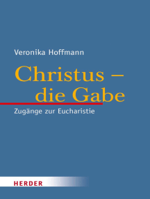 Christus - die Gabe: Zugänge zur Eucharistie