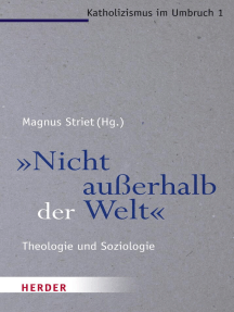 """""""Nicht außerhalb der Welt"""": Theologie und Soziologie"""