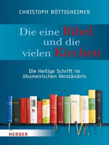 Die eine Bibel und die vielen Kirchen: Die Heilige Schrift im ökumenischen Verständnis