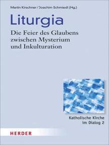Liturgia: Die Feier des Glaubens zwischen Mysterium und Inkulturation