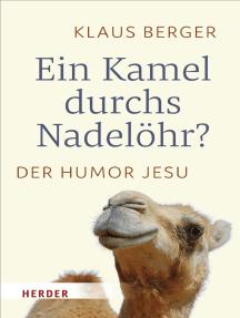 Ein Kamel durchs Nadelöhr?: Der Humor Jesu