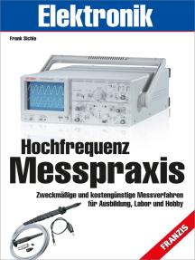 Hochfrequenz-Messpraxis: Zweckmäßige und kostengünstige Messverfahren für Ausbildung, Labor und Hobby