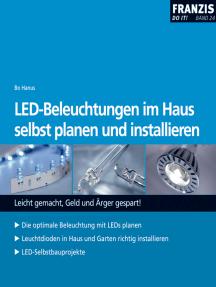 LED-Beleuchtungen im Haus selbst planen und installieren: Leicht gemacht, Geld und Ärger gespart!