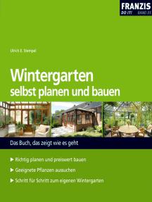 Wintergarten selbst planen und bauen: Das Buch, das zeigt, wie es geht!