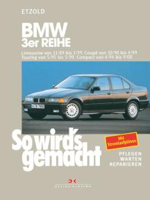 BMW 3er Reihe Limousine von 11/89 bis 3/99: Coupé von 10/90 bis 4/99, Touring von 5/95 bis 5/99, Compact von 4/94 bis 9/00, So wird's gemacht - Band 74